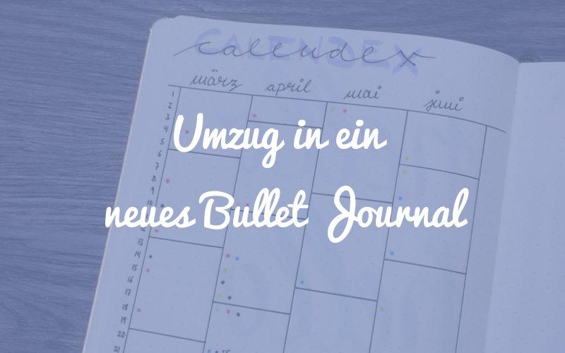 Umzug in ein neues Bullet Journal – was bleibt, was wird ersetzt?