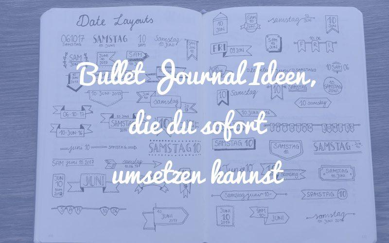 Bullet Journal Ideen, die du sofort umsetzen kannst