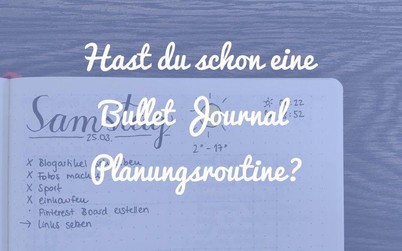 Hast du schon eine Bullet Journal Planungsroutine?