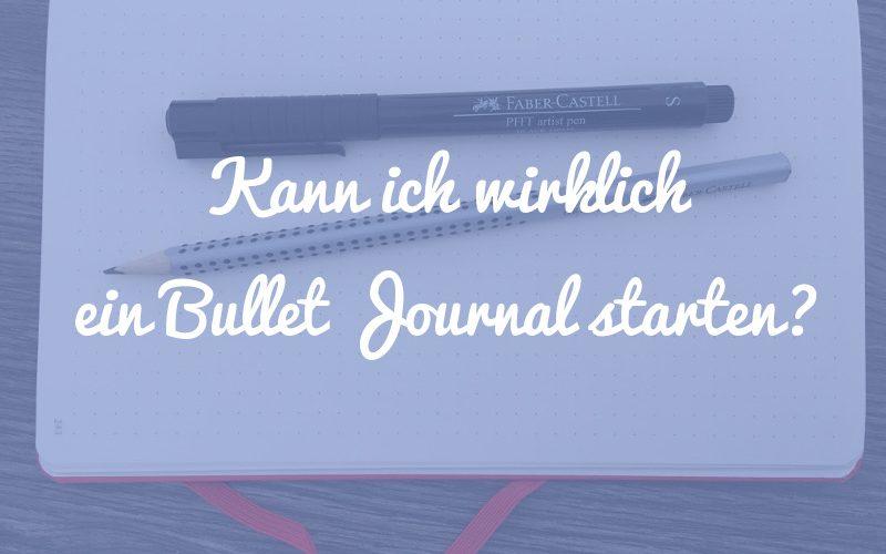 Kann ich wirklich ein Bullet Journal starten?
