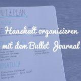 Haushalt organisieren mit dem Bullet Journal