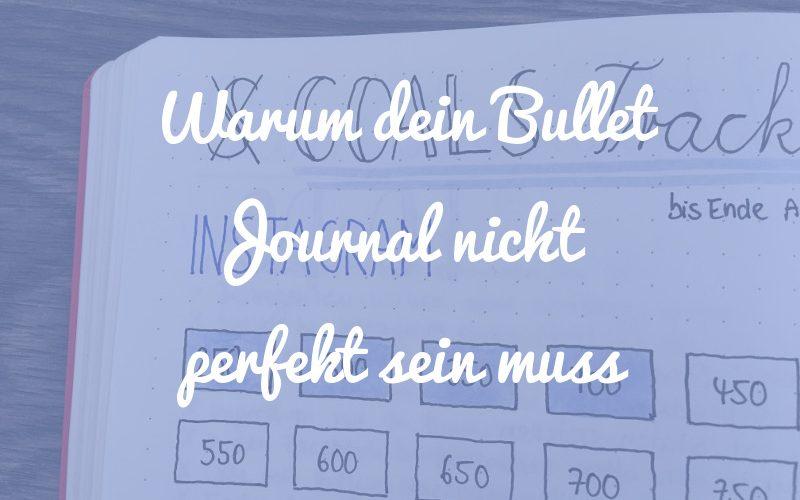 Warum dein Bullet Journal nicht perfekt sein muss