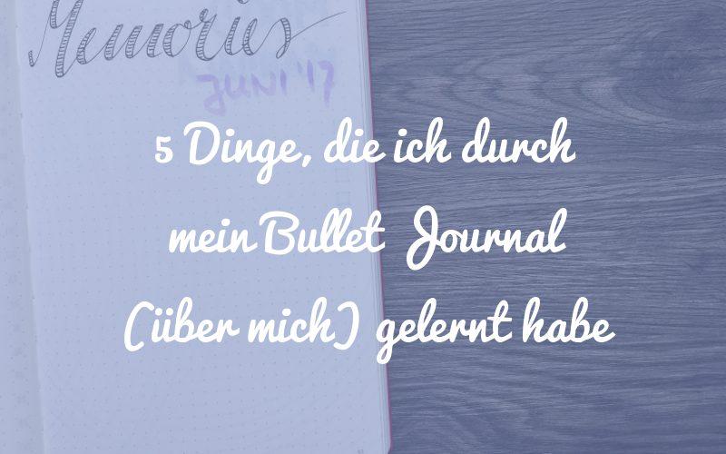 5 Dinge, die ich durch mein Bullet Journal gelernt habe