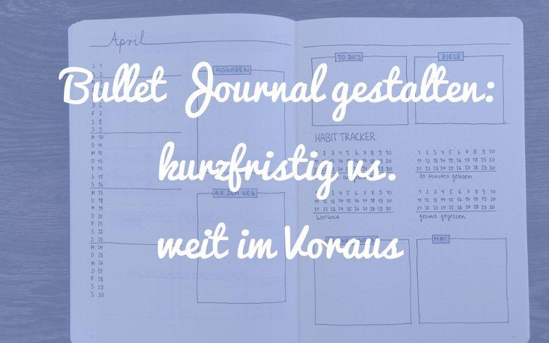 Warum du dein Bullet Journal nicht weit im Voraus gestalten solltest