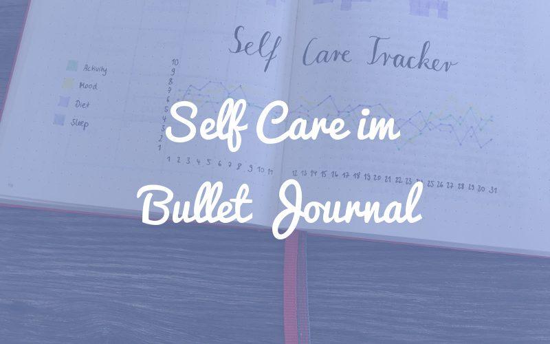 4 Ideen, wie du Self Care in dein Bullet Journal integrieren kannst