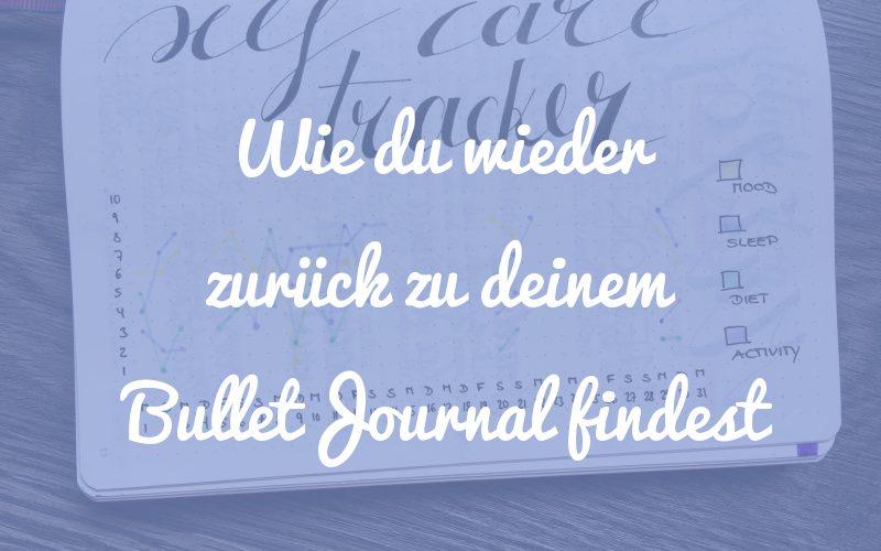 4 Tipps, wie du wieder zurück zum Bullet Journal findest