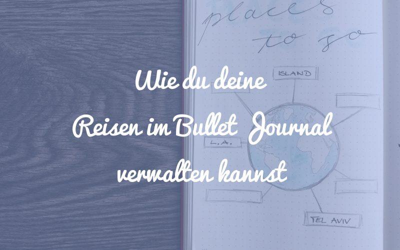 Wie du deine Reisen im Bullet Journal verwalten kannst