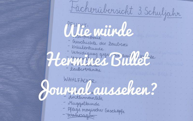 Wie würde Hermine Grangers Bullet Journal aussehen? [Harry Potter Special]