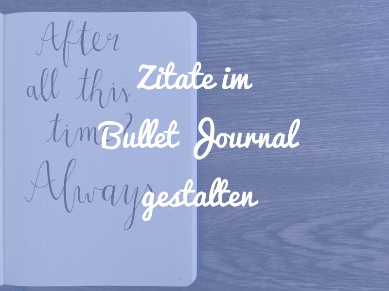 zitate im bullet journal gestalten 6 varianten punktkariert. Black Bedroom Furniture Sets. Home Design Ideas