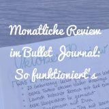 Monatliche Review im Bullet Journal: So funktioniert's