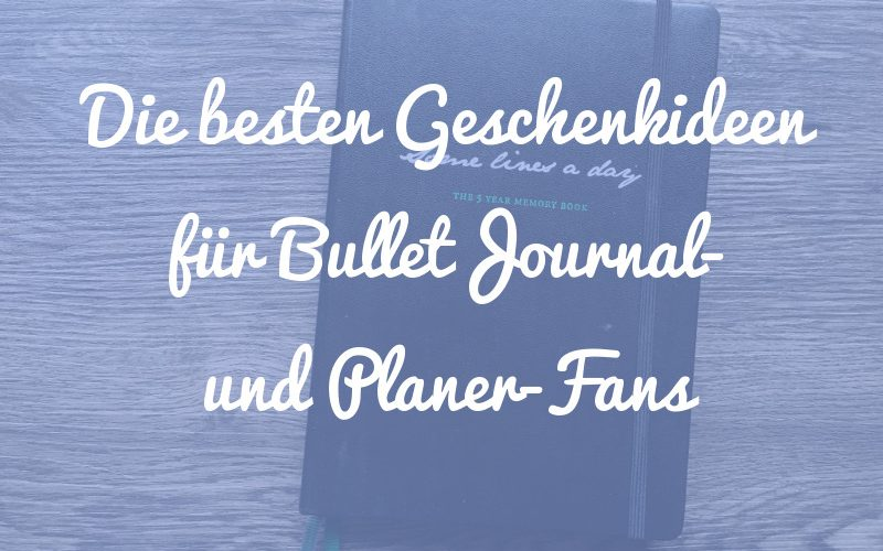 Die besten Geschenkideen für Bullet Journal- und Planer-Fans (2019 Edition)