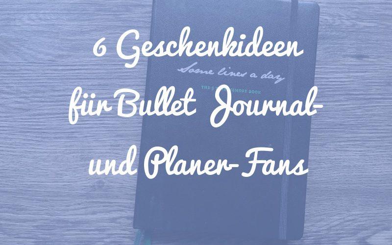 6 Geschenkideen für Bullet Journal- und Planer-Fans