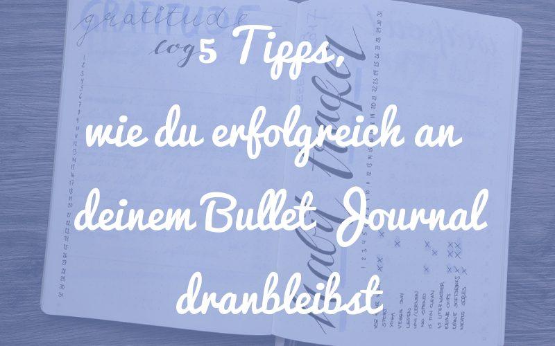 5 Tipps, wie du erfolgreich an deinem Bullet Journal dranbleibst
