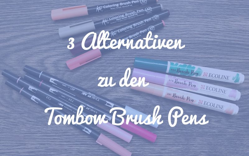 3 Alternativen zu den Tombow Brush Pens