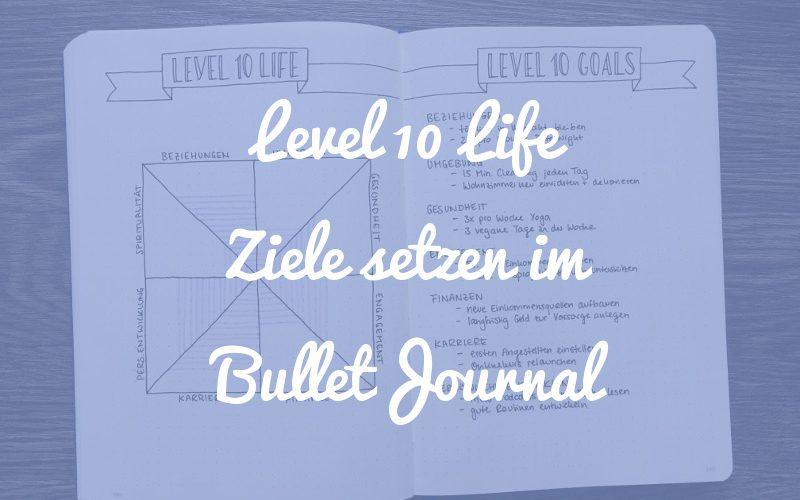 Level 10 Life: Ziele setzen mit dem Bullet Journal