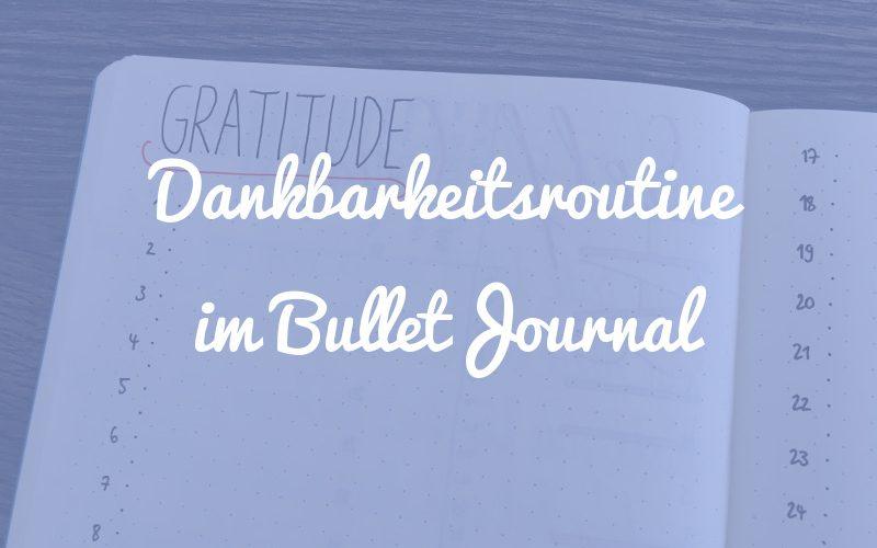 Warum du unbedingt eine Dankbarkeitsroutine entwickeln solltest (und Ideen für dein Bullet Journal)