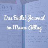 Das Bullet Journal im Mama-Alltag