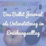 Das Bullet Journal als Unterstützung im Erziehungsalltag