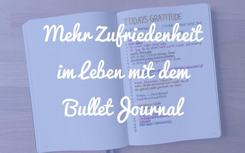 Wie dir dein Bullet Journal zu mehr Zufriedenheit im Leben verhilft