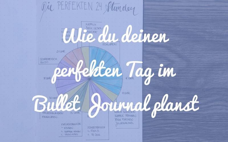 Wie du deinen perfekten Tag im Bullet Journal planst