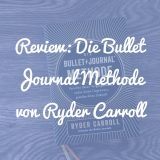 Review: Die Bullet Journal Methode von Ryder Carroll