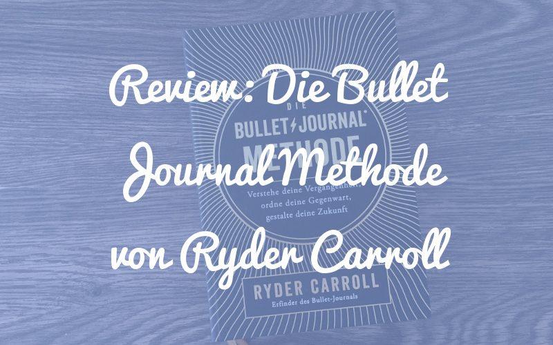 Die Bullet Journal Methode von Ryder Carroll: Ein Muss für jeden Bullet Journal Fan?