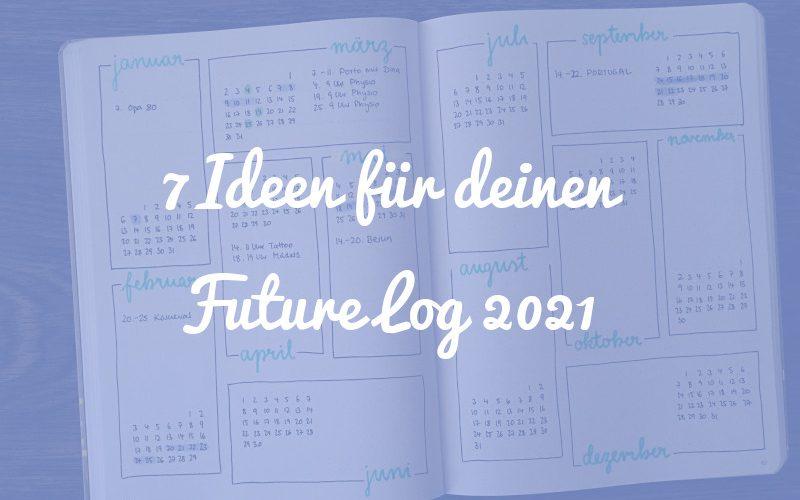 7 Ideen für deinen Future Log 2021