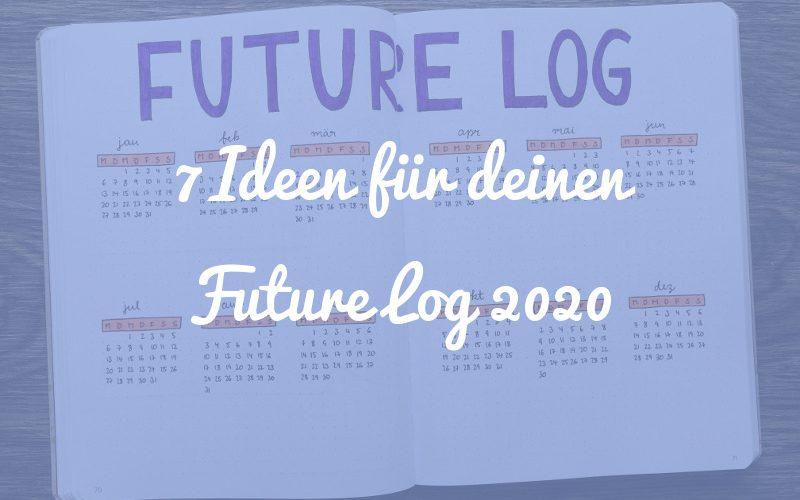 7 Ideen für deinen Future Log 2020