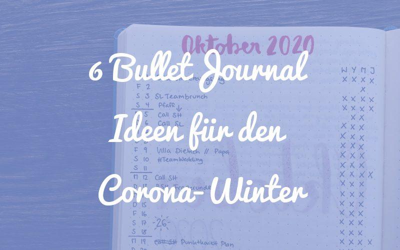 6 Ideen, wie du mithilfe deines Bullet Journals gut durch den Corona-Winter kommst