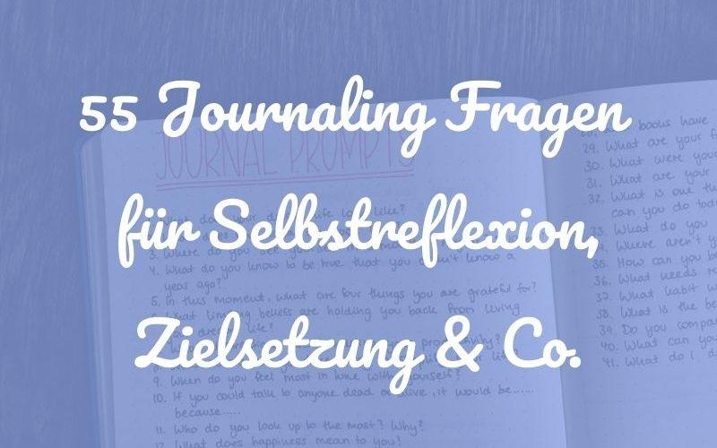 55 Journaling Fragen zur Selbstreflexion, für deine Ziele, Gewohnheiten & Co.