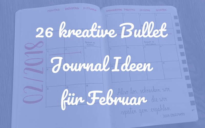26 kreative Bullet Journal Ideen für Februar