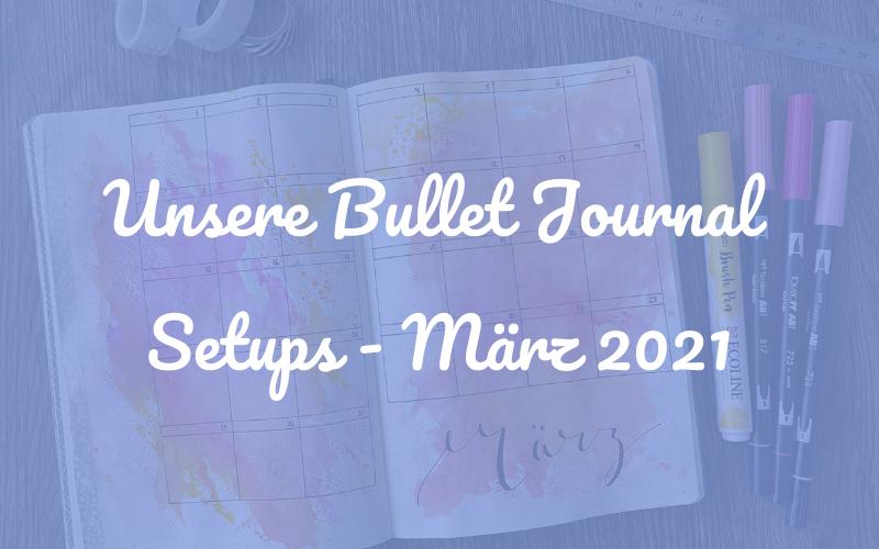 Von bunt bis minimalistisch: Unsere Bullet Journal Setups für den März 2021
